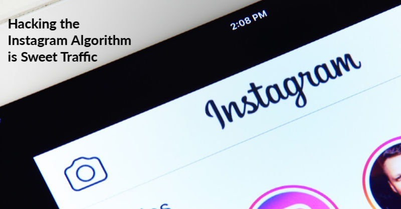 Hacking the Instagram Algorithm is Sweet Traffic