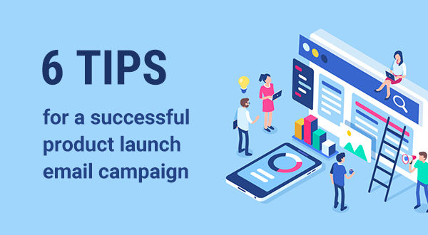 6-tips-for-a-successful-product-launch-email-campaign