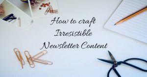 How to Craft irresistible Newsletter Content