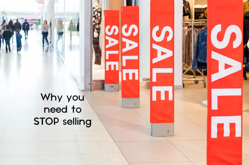 Why You Need To STOP Selling