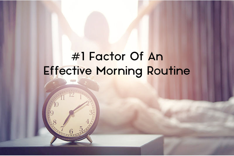 #1 Factor Of An Effective Morning Routine