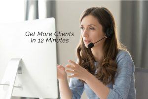Get More Clients In 12 Minutes