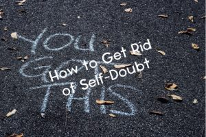 How To Get Rid Of Self-Doubt