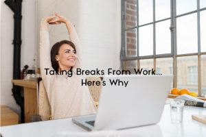 Taking Breaks From Work... Here's Why