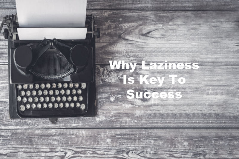 Why Laziness Is Key To Success2