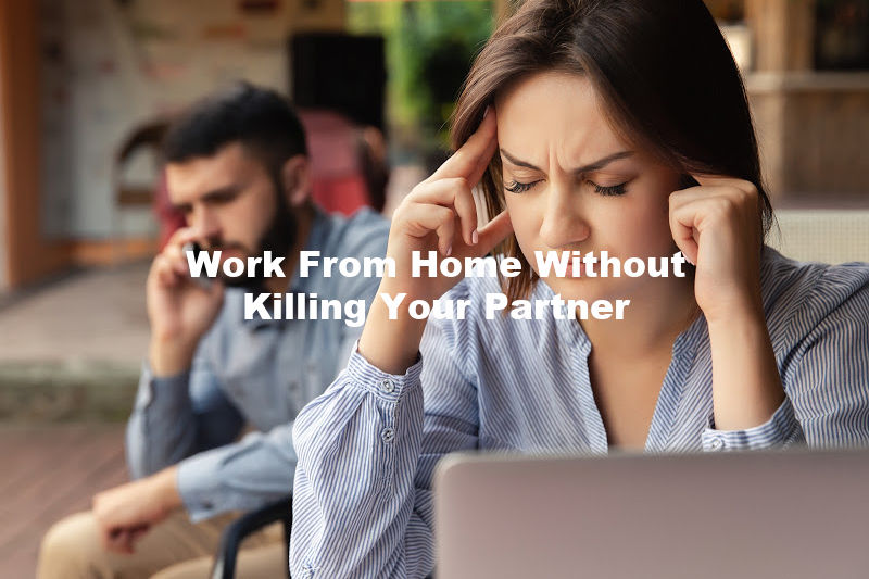 Work From Home Without Killing Your Partner