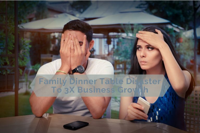 Family Dinner Table Disaster To 3X Business Growth
