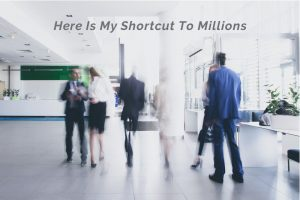 Here Is My Shortcut To Millions