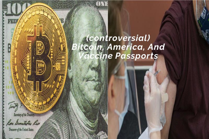 (controversial) Bitcoin, America, And Vaccine Passports