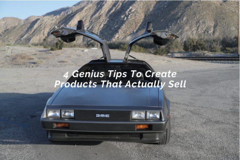 4 Genius Tips To Create Products That Actually Sell