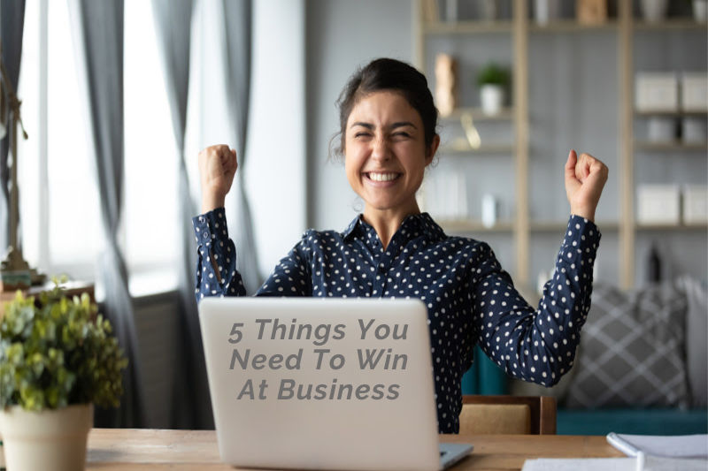 5 Things You Need To Win At Business