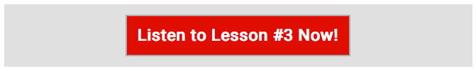 Listen to Lesson #3 Now!