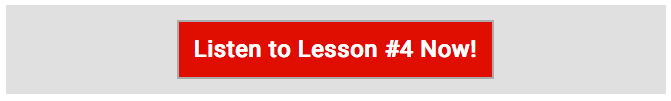 Listen to Lesson #4 Now!
