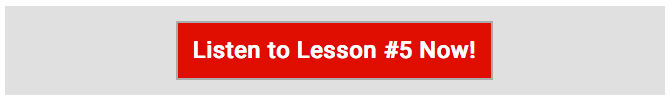 Listen to Lesson #5 Now!
