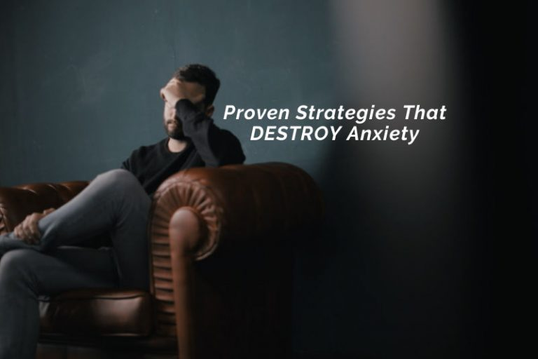 Proven Strategies That DESTROY Anxiety