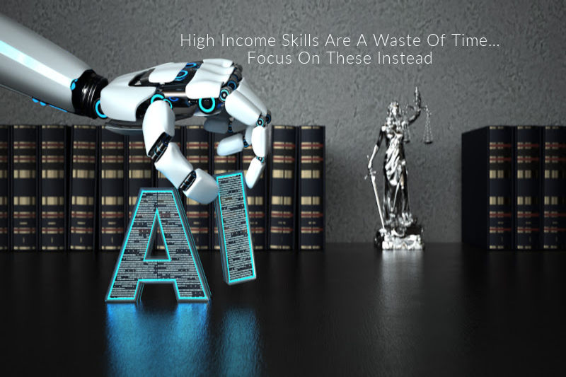 High Income Skills Are A Waste Of Time… Focus On These Instead