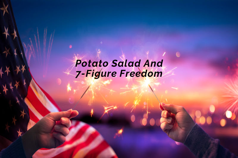 Potato Salad And 7-Figure Freedom