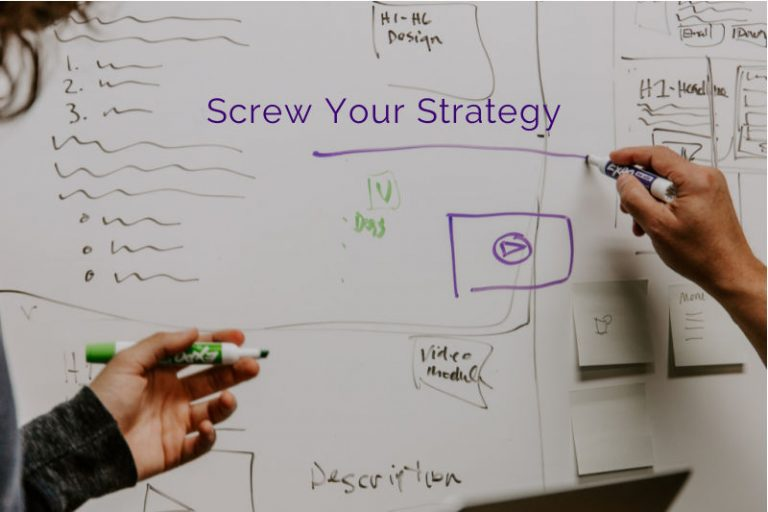 Screw Your Strategy