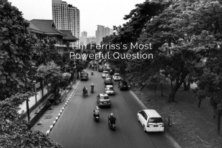 Tim Ferriss's Most Powerful Question